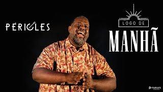 PÉRICLES - LOGO DE MANHÃ (LYRIC VIDEO)