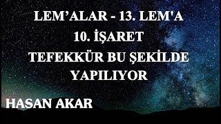 Hasan Akar - Lem'alar - 13. Lem'a - 10. İşaret - Tefekkür Bu Şekilde Yapılıyor