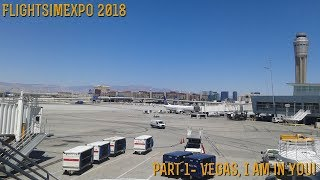 [FlightSimExpo 2018] PART 1- Vegas, I am in you!