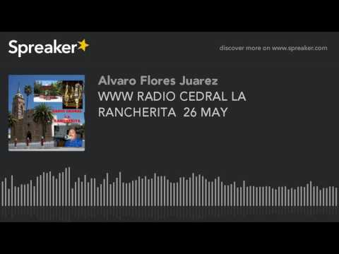 WWW RADIO CEDRAL LA RANCHERITA  26 MAY (part 11 of 14)
