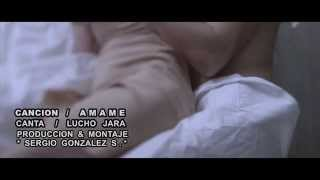 AMAME / VIDEO OFICIAL / LUCHO JARA / HD