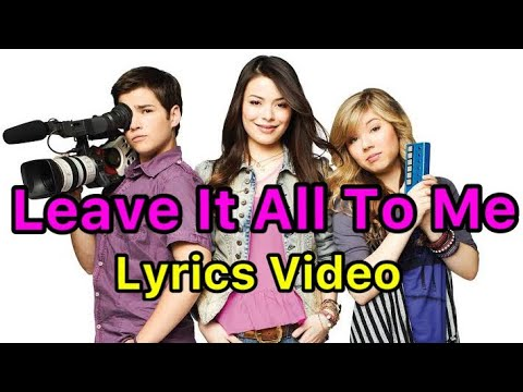 "iCarly theme song ""Leave It All To Me"" (Lyrics) HD"