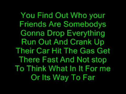 You Find Out Who Your Friends Are Lyrics(: Music Videos
