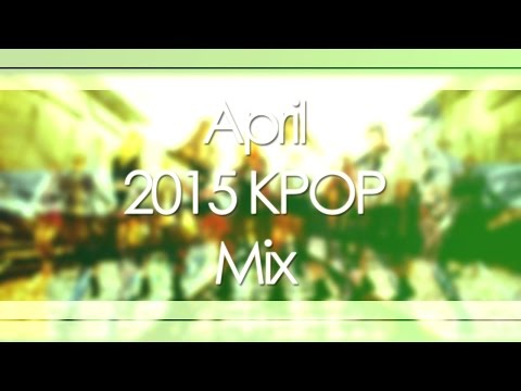 April 2015 KPOP Mix