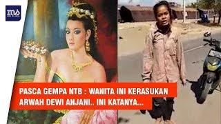 Pasca Gempa NTB, Wanita Ini Kerasukan Arwah Dewi Anjani