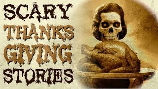 8 True Scary Thanksgiving Horror Stories (Vol. 2) | 2018