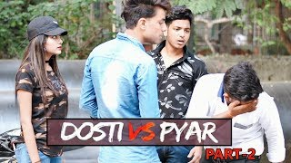 Dosti vs Pyar Part-2 | Abhishek kohli
