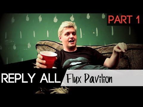 Reply All: Flux Pavilion [Part 1/2]