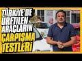 Başka yerde yok: Türkiye'de üretilen tüm araçların çarpışma testleri