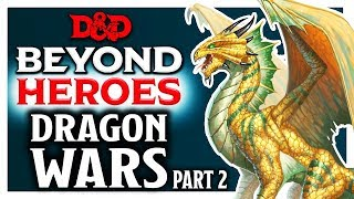 Dragon Wars Part 2 | D&D Beyond Heroes | Episode 7