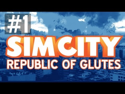 SimCity: Republic of Glutes: The City of Butts w/ Ze & Gassy - Ep. 1 (w/ Facecam)