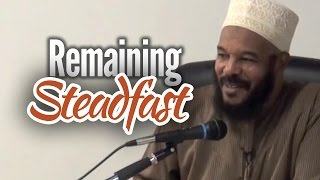 Remaining Steadfast - Dr Bilal Philips