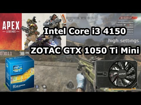 Intel Core i3-4150 \ GeForce GTX 1050 Ti \ Apex Legends \ high/med/low settings @1080p (8GB RAM)