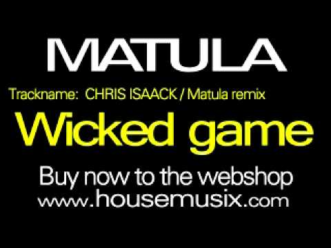 MATULA - WICKED GAME - CHRIS ISAACK / house remix Music Videos