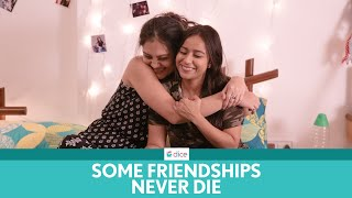 Dice Media | Some Friendships Never Die | Ft. Ronjini and Shreya