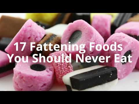 17 Fattening Foods You Should Never Eat