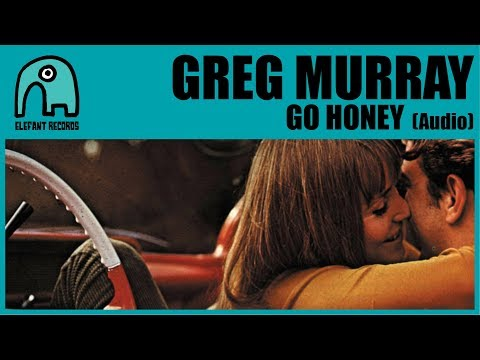 GREG MURRAY - Go Honey [Audio]