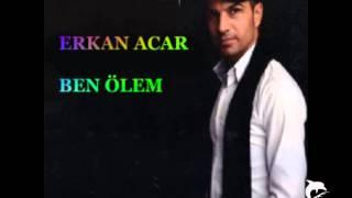 ERKAN ACAR- BEN ÖLEM