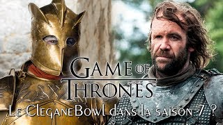 GAME OF THRONES - Théories : Le CLEGANEBOWL dans la Saison 7?