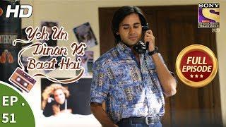 Yeh Un Dinon Ki Baat Hai - ये उन दिनों की बात है - Ep 51 - Full Episode - 14th November, 2017