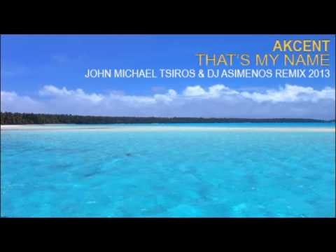 Akcent  Thats my name John Michael Tsiros & DJ Asimenos Remix...