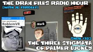 The Drax Files Radio Hour with Jo Yardley Show #123: The Three Stigmata of Palmer Luckey