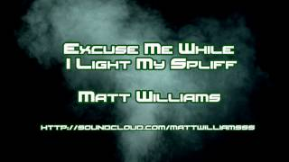 Matt Williams- Excuse Me While I Light My Spliff Dubstep remix