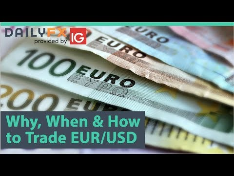 EUR/USD - Why, When and How to Trade EUR USD