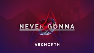 Arc North - Never Gonna (Radio Edit)