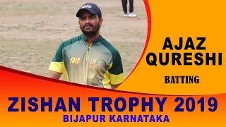 Ajaz Qureshi Batting | Zishan Trophy 2019 | Bijapur , Karnataka