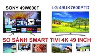 So sánh Smart Tivi Sony KDL-49W800F và Tivi LG 49UK7500PTA tầm giá 16tr