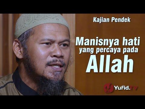Kajian Pendek : Manisnya Hati Yang Percaya Kepada Allah - Ustadz Indra Abu Umar