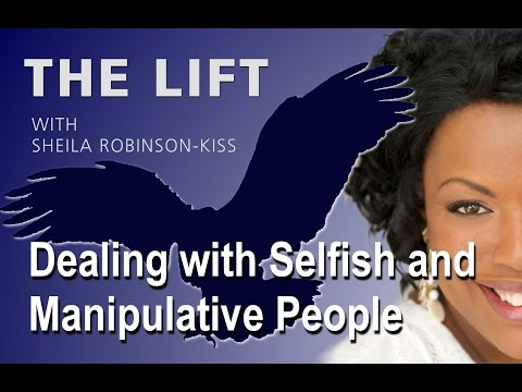 Sheila Robinson-Kiss - Dealing With Selfish and Manipulative People