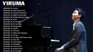 Riruma Greatest Hits 2018 || Best Songs Of Yiruma || Yiruma Piano Playlist