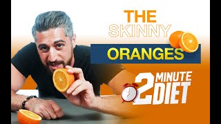 2 Minute Diet - Should you Eat Oranges? - The Skinny