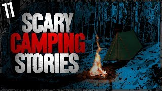 IT HUNTED ME   11 TRUE Scary Camping Stories   Darkness Prevails