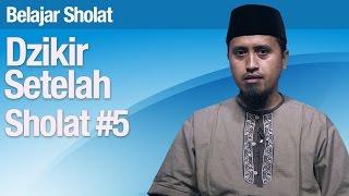 Tata Cara Sholat #67: Dzikir Setelah Sholat Bagian 5 - Ustadz Abdullah Zaen, MA