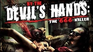 By the Devil's Hands: The 666 Killer - Horror Gore and More