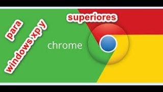 como descargar e instalar google chrome para windows xp, vista, 7, 8, 8.1,10 2017