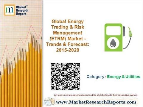 Global Energy Trading & Risk Management (ETRM) Market - Trends & Forecast: 2015-2020