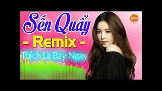 Lk Nhạc Sến DJ Remix Cực Mạnh - Thích Là Bay Ngay - Nonstop Sến DJ Remix Bốc Lửa