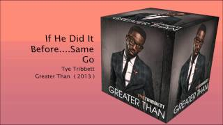 If He did it before, He will do it again- Tye Tribbett