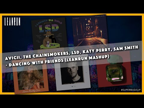 Avicii, The Chainsmokers, LSD, Katy Perry, Sam Smith - Dancing With Friends (Leanrun mashup)