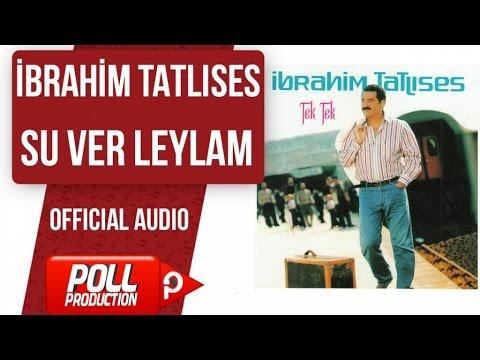 İbrahim Tatlıses - Su Ver Leylam - ( Official Audio )