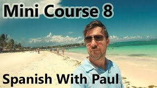 Learn Spanish With Paul - Mini Course 8