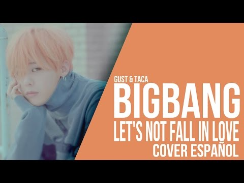BIGBANG - Let's Not Fall In Love [ Cover Español / Spanish Cover ] Soged Gust & Taca
