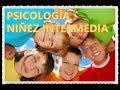 PSICOLOGÍA : NIÑEZ INTERMEDIA ELABORADO POR LOS ALUMNOS DE UCV LIMA NORTE.
