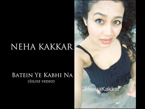 Batein Ye Kabhi Na - Khamoshiyan   Neha Kakkar (Selfie Video)