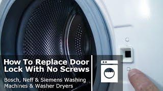 How to Replace washing machine door lock with no screws Bosch, Neff & Siemens
