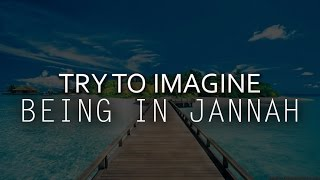 Try To Imagine Being In Jannah